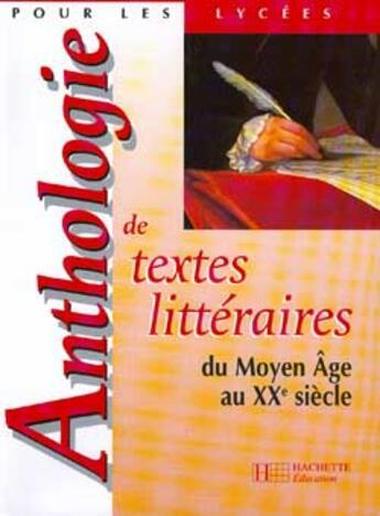 Couverture du livre « Anthologie De Textes Litteraires Du Moyen Age Au Xxe Siecle - Livre De L'Eleve - Edition 1998 » de Alluin-B aux éditions Hachette Education