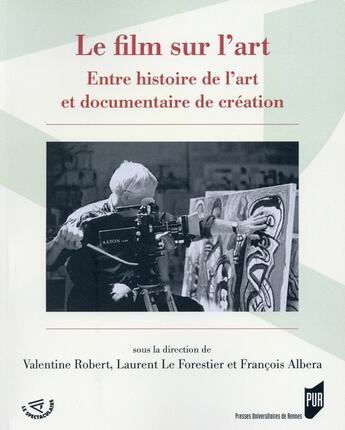 Couverture du livre « Le film sur l'art ; entre histoire de l'art et documentaire de création » de Collectif aux éditions Pu De Rennes