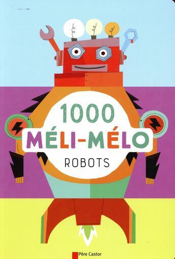 Couverture du livre « 1000 méli-mélo ; robots » de Raphaelle Barbanegre aux éditions Pere Castor