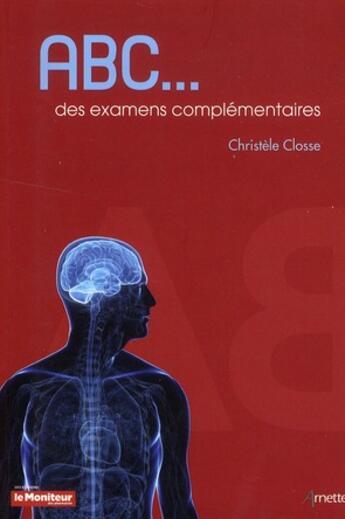 Couverture du livre « Abc Des Examens Complementaires » de Closse Christel aux éditions Moniteur Des Pharmacies