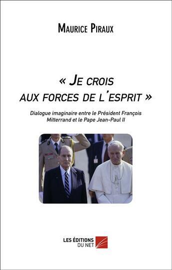 Couverture du livre « « je crois aux forces de l'esprit » » de Maurice Piraux aux éditions Editions Du Net
