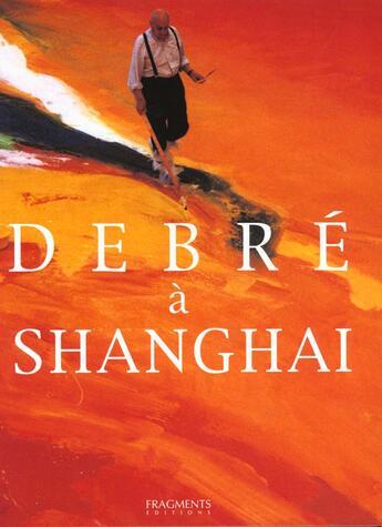 Couverture du livre « Debre A Shanghai » de Jean Ristat aux éditions Fragments