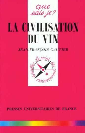 Couverture du livre « La civilisation du vin qsj 3296 » de Gautier Jean Francoi aux éditions Que Sais-je ?