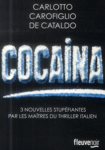 Couverture du livre « Cocaïne » de Gianrico Carofiglio et Giancarlo De Cataldo et Massimo Carlotto aux éditions Fleuve Noir