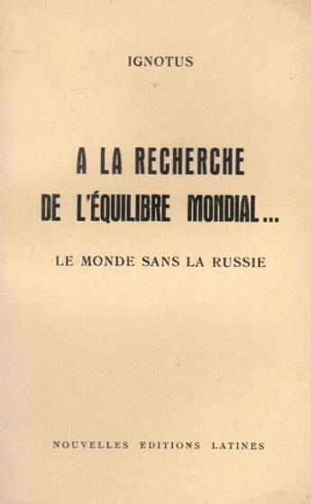 Couverture du livre « à la recherche de l'équilibre mondial...le monde sans la Russie » de Ignotus aux éditions Nel
