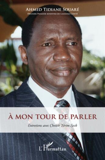 Couverture du livre « à mon tour de parler ; entretiens avec Cheikh Yérim Seck » de Ahmed Tidiane Souare aux éditions L'harmattan