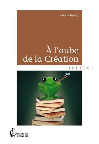 Couverture du livre « à l'aube de la création » de Zack Naranjo aux éditions Societe Des Ecrivains