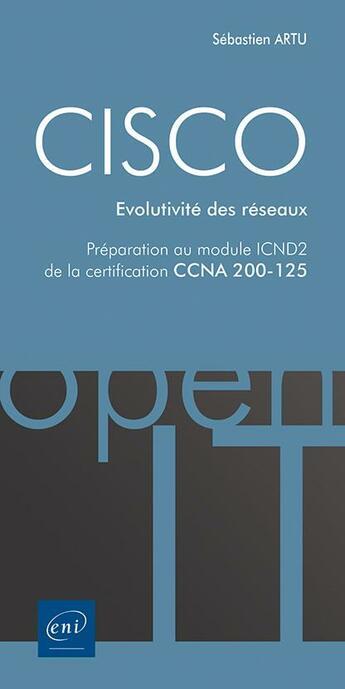 Couverture du livre « CISCO ; préparation au module ICND2 de la certification CCNA 200-125 ; évolutivité des réseaux » de Sebastien Artu aux éditions Eni