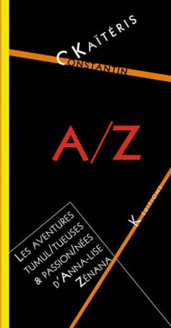 Couverture du livre « A/Z ; Les Aventures Tumul/Tueuses Et Passion/Nees D'Anna-Lise Zenana » de Kaiteris Constantin aux éditions K Edition - Rochechinard