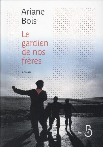 Couverture du livre « Le gardien de nos frères » de Ariane Bois aux éditions Belfond