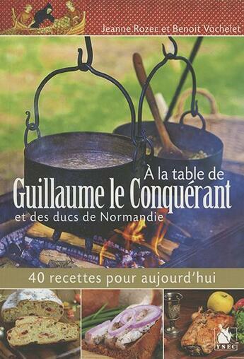 Couverture du livre « À la table de Guillaume le Conquérant et des ducs de Normandie » de Ysec Ysec aux éditions Ysec