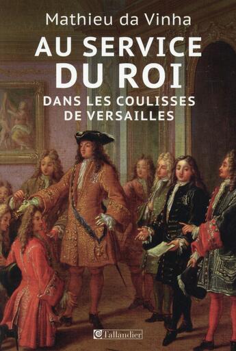 Couverture du livre « Au service du Roi ; dans les coulisses de Versailles » de Mathieu Da Vinha aux éditions Tallandier