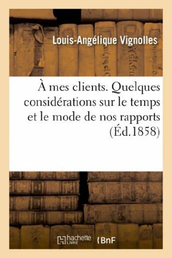 Couverture du livre « A mes clients. quelques considerations sur le temps et le mode de nos rapports, suivies - de precept » de Vignolles L-A. aux éditions Hachette Bnf