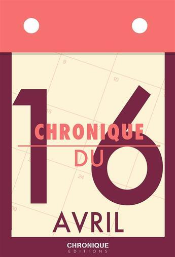 Couverture du livre « Chronique du 16 avril » de Collectif aux éditions Chronique