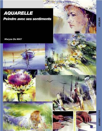 Couverture du livre « Aquarelle ; peindre avec ses sentiments » de Maryse De May aux éditions Ulisse
