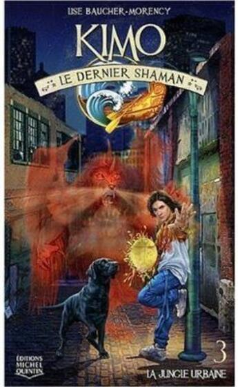 Couverture du livre « Kimo le dernier shaman t.3 ; la jungle urbaine » de Lise Baucher-Morency aux éditions Michel Quintin