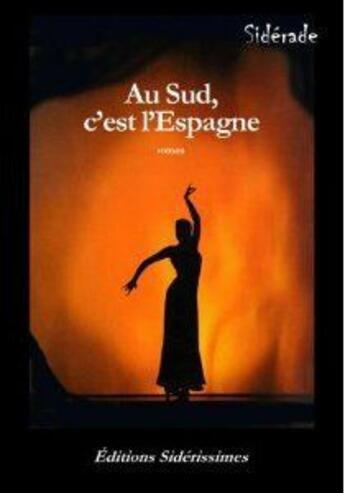 Couverture du livre « Au Sud, C'Est L'Espagne » de Siderade aux éditions Siderissimes