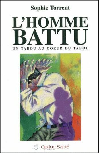 Couverture du livre « L'homme battu ; un tabou au coeur du tabou » de Sophie Torrent aux éditions Option Sante