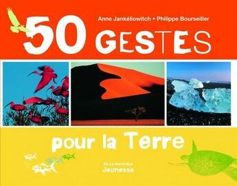 Couverture du livre « 50 gestes pour la terre » de Anne Jankeliowitch et Philippe Bourseiller aux éditions La Martiniere Jeunesse