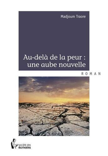 Couverture du livre « Au-delà de la peur : une aube nouvelle » de Madjoum Traore aux éditions Societe Des Ecrivains