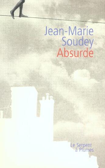 Couverture du livre « Absurde roman » de Jean-Marie Soudey aux éditions Serpent A Plumes