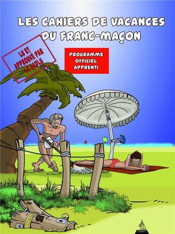 Couverture du livre « Les cahiers de vacances du franc-maçon ; programme officiel apprenti » de Sat et Philippe Benhamou aux éditions Dervy
