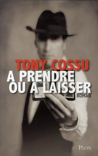 Couverture du livre « À prendre ou à laisser » de Tony Cossu aux éditions Plon
