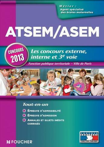Couverture du livre « ATSEM/ASEM ; les concours externe, interne et 3e voie ; concours 2013 » de J Guerin aux éditions Foucher