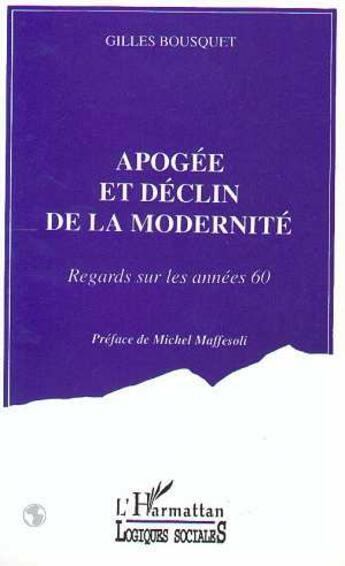 Couverture du livre « Apogée et déclin de la modernité ; regards sur les années 60 » de Gilles Bousquet aux éditions L'harmattan