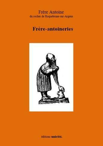 Couverture du livre « Frère-antoineries » de Frere Antoine aux éditions Unicite
