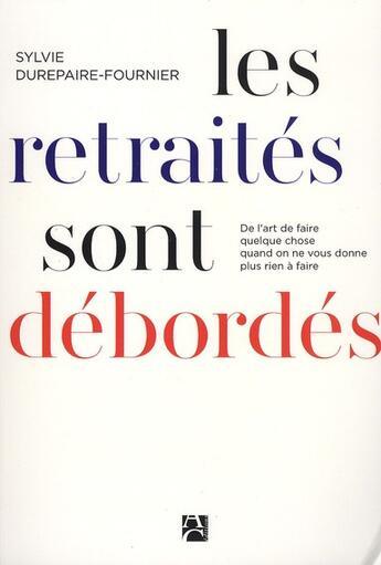 Couverture du livre « Les retraités sont debordés » de Sylvie Durepaire-Fournier aux éditions Anne Carriere