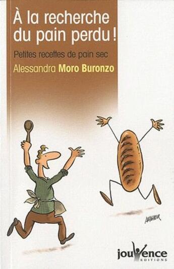 Couverture du livre « À la recherche du pain perdu ! ; petites recettes de pain sec » de Alessandra Moro Buronzo aux éditions Jouvence