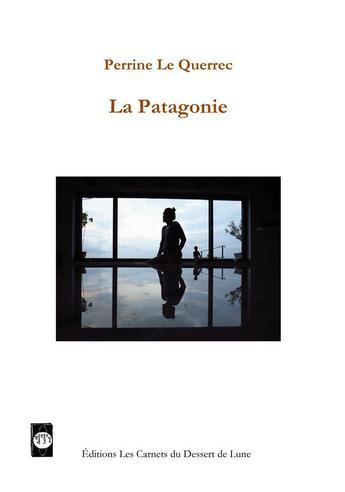 Couverture du livre « La Patagonie » de Perrine Le Querrec aux éditions Les Carnets Du Dessert De Lune