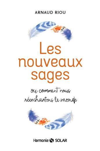 Couverture du livre « Les nouveaux sages » de Arnaud Riou aux éditions Solar