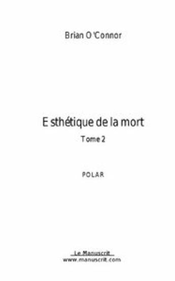 Couverture du livre « Esthétique de la mort ; t.2 » de Brian O'Connor aux éditions Le Manuscrit