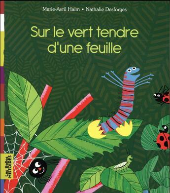 Couverture du livre « Sur le vert tendre d'une feuille » de Nathalie Desforges et Marie-Avril Haim aux éditions Bayard Jeunesse