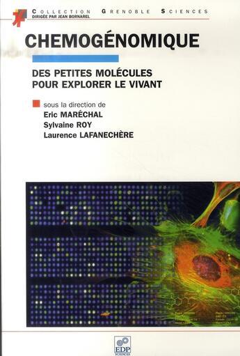 Couverture du livre « Chémogénomique des petites molécules pour explorer le vivant » de Eric Marechal et Sylvaine Roy et Laurence Lafanechere aux éditions Edp Sciences