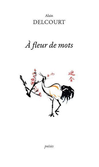 Couverture du livre « À fleur de mots » de Alain Delcourt aux éditions Ker Editions