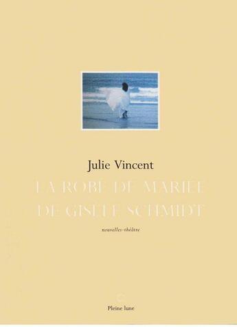 Couverture du livre « La Robe de mariée de Gisèle Schmidt » de Vincent Julie aux éditions Pleine Lune