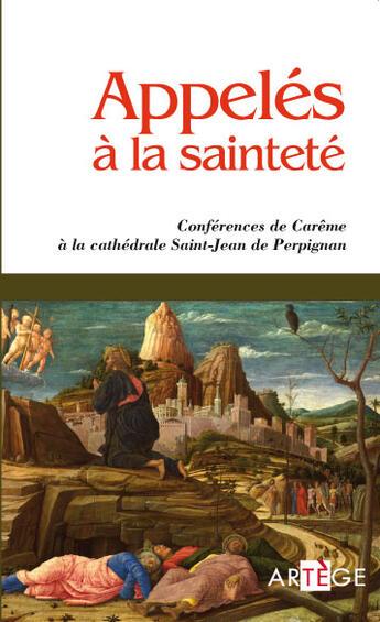 Couverture du livre « Appelés à la sainteté ; conférences de Carême à la cathédrale Saint-Jean de Perpignan » de Collectif aux éditions Artege