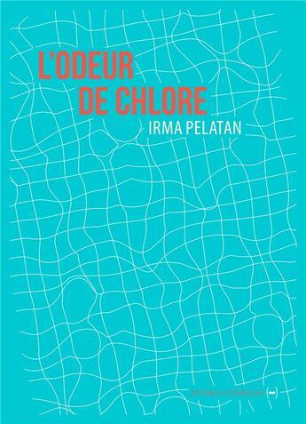 Couverture du livre « L'odeur de chlore » de Irma Pelatan aux éditions La Contre Allee