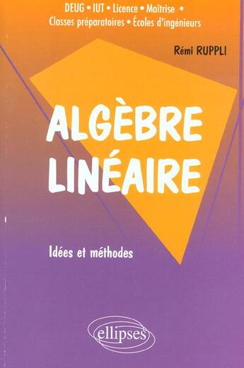 Couverture du livre « Algebre Lineaire Idees Et Methodes » de Ruppli aux éditions Ellipses Marketing