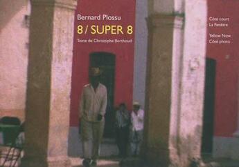 Couverture du livre « 8 / super 8 » de Bernard Plossu et Christophe Berthoud aux éditions Yellow Now