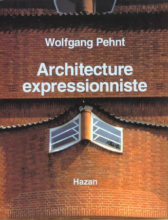 Couverture du livre « Architecture Expressionniste » de Wolfgang Pehnt aux éditions Hazan