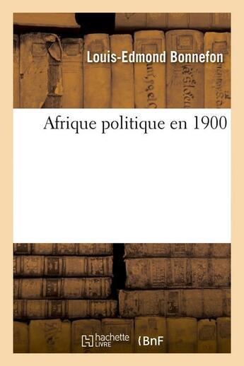 Couverture du livre « Afrique politique en 1900 » de Bonnefon Louis-Edmon aux éditions Hachette Bnf