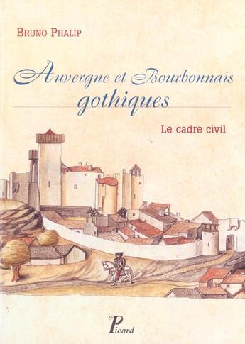 Couverture du livre « Auvergne, Bourbonnais Gothiques. Le Cadre Civil » de Bruno Phalip aux éditions Picard