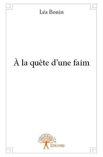 Couverture du livre « à la quête d'une faim » de Lea Bonin aux éditions Edilivre-aparis