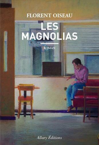 Couverture du livre « Les magnolias » de Florent Oiseau aux éditions Allary