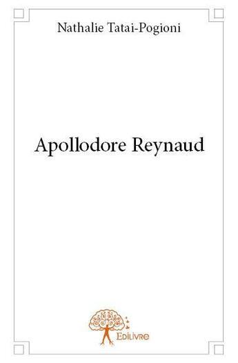 Couverture du livre « Apollodore Reynaud » de Nathalie Tatai-Pogioni aux éditions Edilivre-aparis