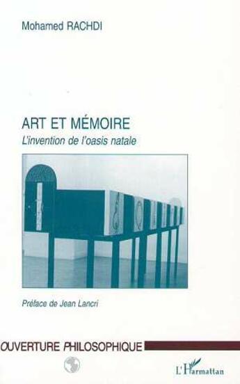 Couverture du livre « Art et mémoire ; l'invention de l'oasis natale » de Mohamed Rachdi aux éditions L'harmattan